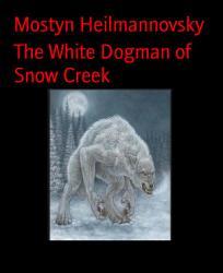 The White Dogman of Snow Creek PDF