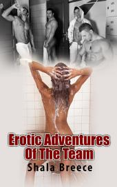 Erotic Adventures Of The Team : Erotic Sex Story: (Adults Only Erotica)