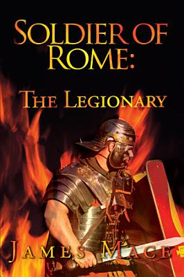Soldier of Rome  The Legionary