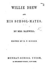 Willie Drew and his School-mates. [In verse.] Edited by D. P. Kidder