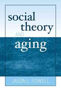 Social Theory and Aging Book