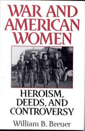 War and American Women: Heroism, Deeds, and Controversy