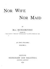 Nor Wife Nor Maid: Volume 1