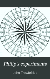 Philip's Experiments: Or, Physical Science at Home