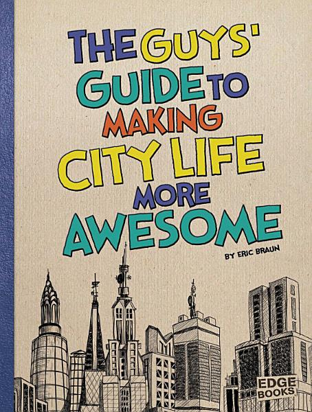 Download The Guys  Guide to Making City Life More Awesome Book