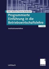 Programmierte Einführung in die Betriebswirtschaftslehre: Institutionenlehre, Ausgabe 12