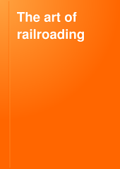 The Art of Railroading: Or, The Technique of Modern Transportation, Volume 7
