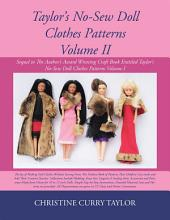 Taylor's No-Sew Doll Clothes Patterns Volume Ii: Sequel to the Author's Award Winning Craft Book Entitled Taylor's No-Sew Doll Clothes Patterns, Volume 1