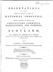 Observations on the Means of Exciting a Spirit of National Industry: Chiefly Intended to Promote the Agriculture, Commerce, Manufactures, and Fisheries of Scotland