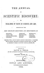 Annual of Scientific Discovery; Or, Year-book of Facts in Science and Art, for [1850]-1871, Exhibiting the Most Important Discoveries and Improvements in Mechanics, Useful Arts, Natural Philosophy, Chemistry, Astronomy, Geology, Biology, Botany, Mineralogy, Meteorology, Geography, Antiquities, Etc., Together with Notes on the Progress of Science, a List of Recent Scientific Publications; Obituaries of Eminent Scientific Men, Etc