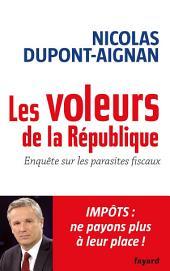 Les Voleurs de la République: Enquête sur les parasites fiscaux