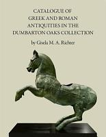Catalogue of Greek and Roman Antiquities in the Dumbarton Oaks Collection PDF
