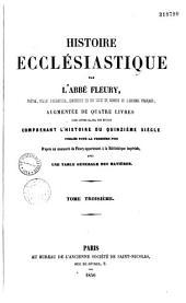 Histoire ecclésiastique...: augmentée de quatre livres comprenant l'histoire du XVe siècle... avec Table générale des matières