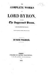 Complete Works of Lord Byron, Including the Suppressed Poems, and Supplementary Pieces Selected from His Papers After His Death