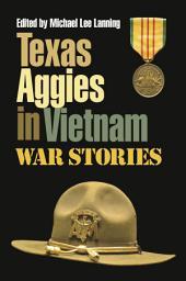 Texas Aggies in Vietnam: War Stories