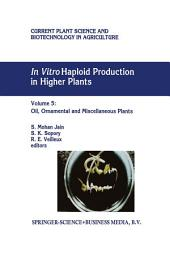 In Vitro Haploid Production in Higher Plants: Volume 5 — Oil, Ornamental and Miscellaneous Plants