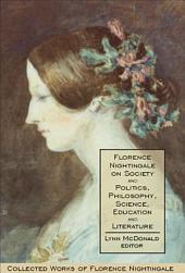 Florence Nightingale on Society and Politics, Philosophy, Science, Education and Literature: Collected Works of Florence Nightingale
