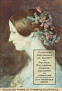 Florence Nightingale on Society and Politics  Philosophy  Science  Education and Literature Book