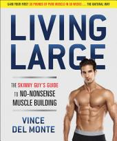 Living Large: The Skinny Guy's Guide to No-Nonsense Muscle Building