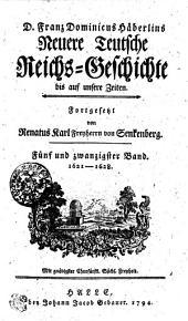 D. Franz Dominicus Häberlins Neuere Teutsche Reichs-Geschichte bis auf unsere Zeiten: 1621-1628. Fünf und zwanzigster Band