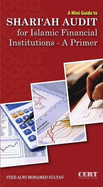 A Mini Guide to Shari'ah Audit for Islamic Financial Institutions - A Primer