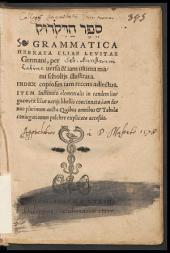 Sēfer had-diqdûq: Item Institutio elementalis in eandem linguam, ex Eliae uarijs libellis concinnata, iam denuo plurimum aucta ...