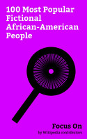 Focus On  100 Most Popular Fictional African American People PDF