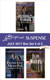 Harlequin Love Inspired Suspense July 2017 - Box Set 2 of 2: Wilderness Reunion\Protective Measures\Deep Waters