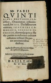 M. Fabii Quintiliani Rhetoris Clarissimi Oratoriarum institutionum Libri XII