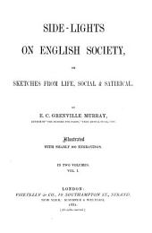 Side-lights on English Society: Or Sketches from Life, Social & Satirical, Volume 1