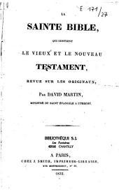 La Sainte Bible: qui contient le Vieux et le Nouveau Testament revue sur les originaux