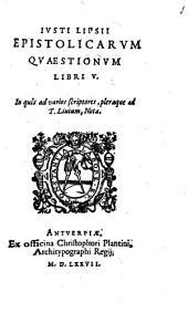 Justi Lipsii Epistolicarum quaestionum libri V: in qui[bu]s ad varios scriptores, pleraeque ad Tit. Livium notae