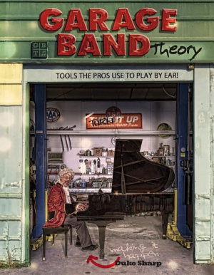 GARAGE BAND THEORY   TOOLS the PRO S USE to PLAY BY EAR PDF