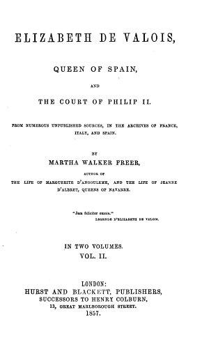 Elizabeth De Valois  Queen Of Spain  And The Court Of Philip II