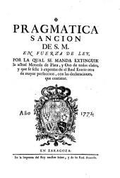 Pragmatica sancion de S. M. en fuerza de ley por la qual se manda extinguir la actual moneda de plata y oro...