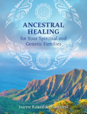Ancestral Healing for Your Spiritual and Genetic Families