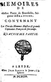 Mémoires de Messire Pierre de Bourdeille, Seigneur de Brantôme, Contenant Les Vies des Hommes illustres et grands Capitaines François de son temps: Volume4