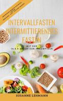 Intervallfasten   Intermittierendes Fasten Mit der 16 8 5 2 Di  t zur Traumfigur Abendessen Rezepte Kochbuch Gesund Abnehmen   Di  t   Schlank werden PDF