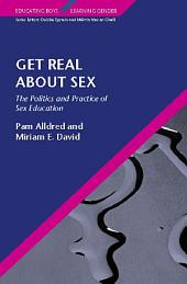 Get Real About Sex: The Politics and Practice of Sex Education