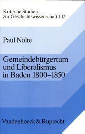 Gemeindebürgertum und Liberalismus in Baden, 1800-1850: Tradition, Radikalismus, Republik