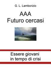 AAA Futuro cercasi. Essere giovani in tempo di crisi