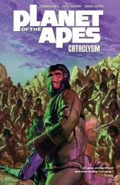 Planet of the Apes: Cataclysm Vol. 3: Volume 3, Issues 9-12