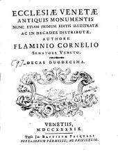 Ecclesiae Venetae antiquis monumentis: nunc etiam primum editis illustratae ac in decades distributae. Ecclesiae Venetae antiquis monumentis ; decas duodecima, Volume 9