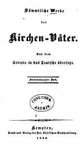 Sämmtliche Werke der Kirchen-Väter: Aus dem Urtexte in das Teutsche übersetzt, Band 22