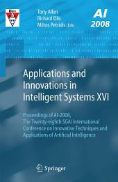 Applications and Innovations in Intelligent Systems XVI: Proceedings of AI-2008, The Twenty-eighth SGAI International Conference on Innovative Techniques and Applications of Artificial Intelligence