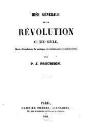 Idée générale de la révolution au XIXème siècle: choix d'etudes sur la pratique révolutionnaire et industrielle
