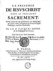 La présence de Jésus-Christ dans le Très-Saint sacrement, pour servir de réponse au ministre qui à écrit contre la perpétuité de la foy de l'église catholique touchant l'Eucharistie