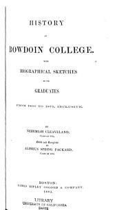 History of Bowdoin college: With biographical sketches of its graduates, from 1806 to 1879, inclusive