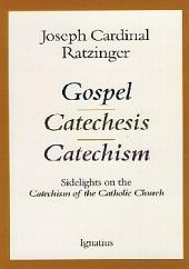 Gospel, Catechesis, Catechism: Sidelights to the Catechism of the Catholic Church