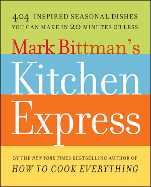 Mark Bittman s Kitchen Express
